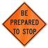 Retro-Reflective Sign - Be Prepared to Stop